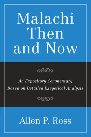 Malachi Then and Now An Expository Commentary Based on Detailed Exegetical Anaylsis