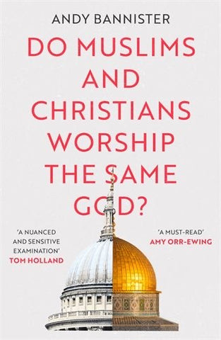 Do Muslims and Christians Worship the Same God? (Pre-Order Expected March 2021)