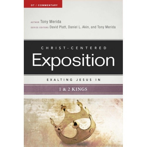 Christ- Centered Exposition Exalting Jesus in 1 & 2 Kings