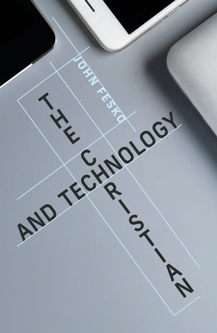 The Christian and Technology (Pre-Order)