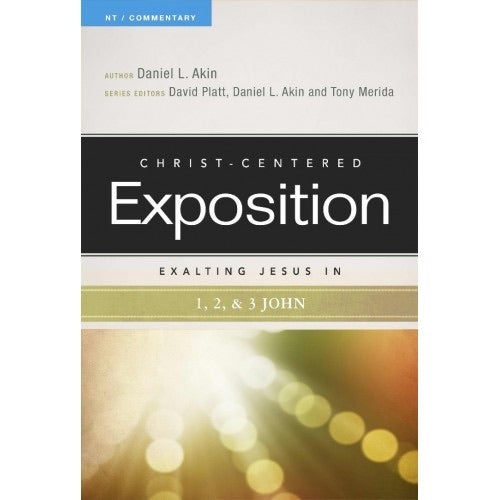 Christ-Centered Exposition Exalting Jesus in 1,2,& 3 John
