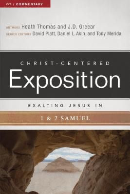 Christ- Centered Exposition Exalting Jesus in 1 & 2 Samuel