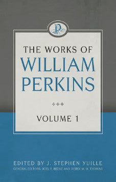 The Works of William Perkins, Volume 1