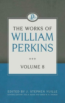 The Works of William Perkins Volume 8