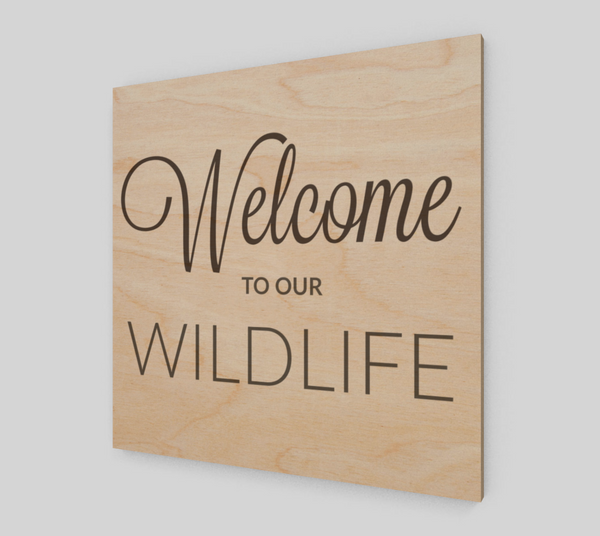 Welcome To Our Wildlife ~Wood Sign