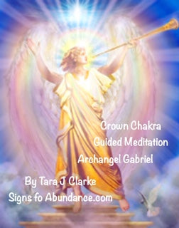 Crown Chakra Guided Meditation Archangel Gabriel by Tara J Clarke Signs of Abundance Hypnotherapist Teacher
