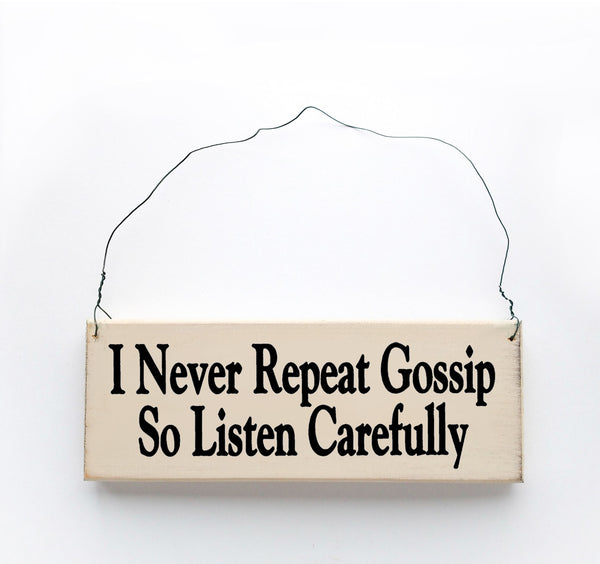 wood sign saying I Never Repeat Gossip so Listen Carefully