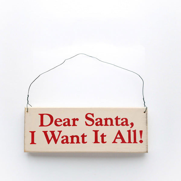wood sign saying Dear Santa, I Want it All