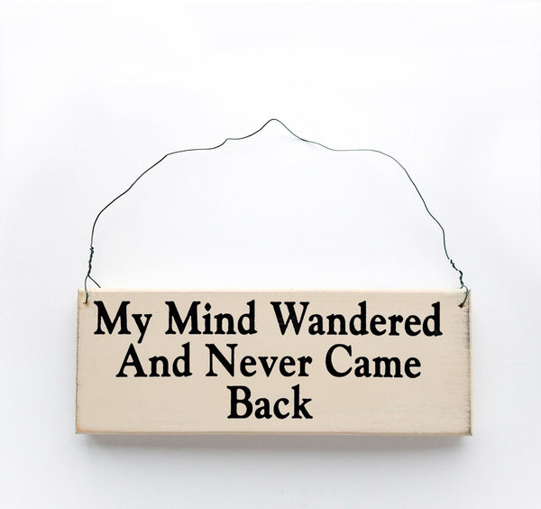 wood sign saying My Mind Wandered and Never Came Back