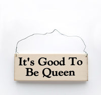 wood sign saying It's Good to Be Queen