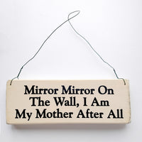 wood sign saying Mirror, Mirror, on the Wall, I am My Mother After All