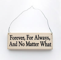 wood sign saying Forever, For Always and No Matter What