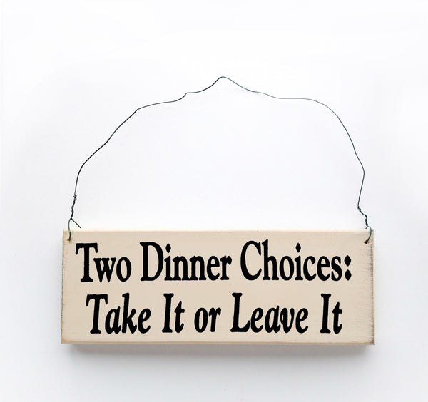 wood sign saying Two Dinner Choices: Take It  or Leave It