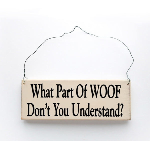 wood sign saying What Part of Woof Don't You Understand?