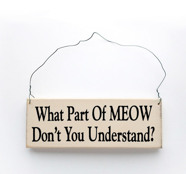 wood sign saying What Part of Meow Don't You Understand?