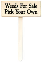 wood sign saying Weeds for Sale Pick Your Own