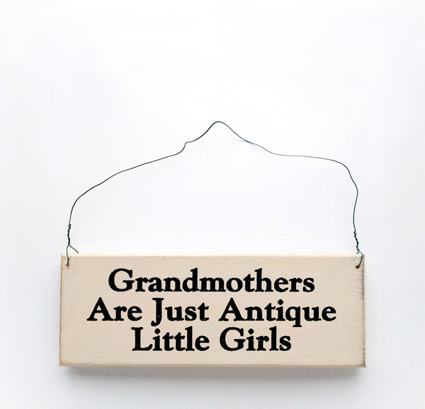 wood sign saying Grandmothers are Just Antique Little Girls