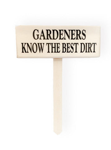 wood sign saying Gardeners Know The Best Dirt Garden Stake