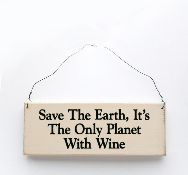 wood sign saying Save the Earth, It's the Only Planet With Wine