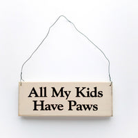 wood sign saying All My Kids Have Paws