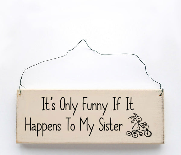 wood sign saying It's Only Funny If It Happens To My Sister