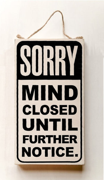 "Sorry Mind Closed Until Further Notice | 10.5"" Hanging Sign"