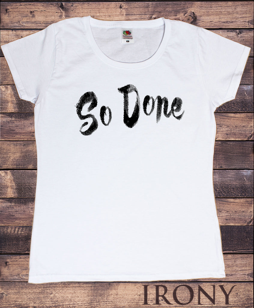 Women's White T-Shirt So done negative attitude, tired lazy slogan TS1357