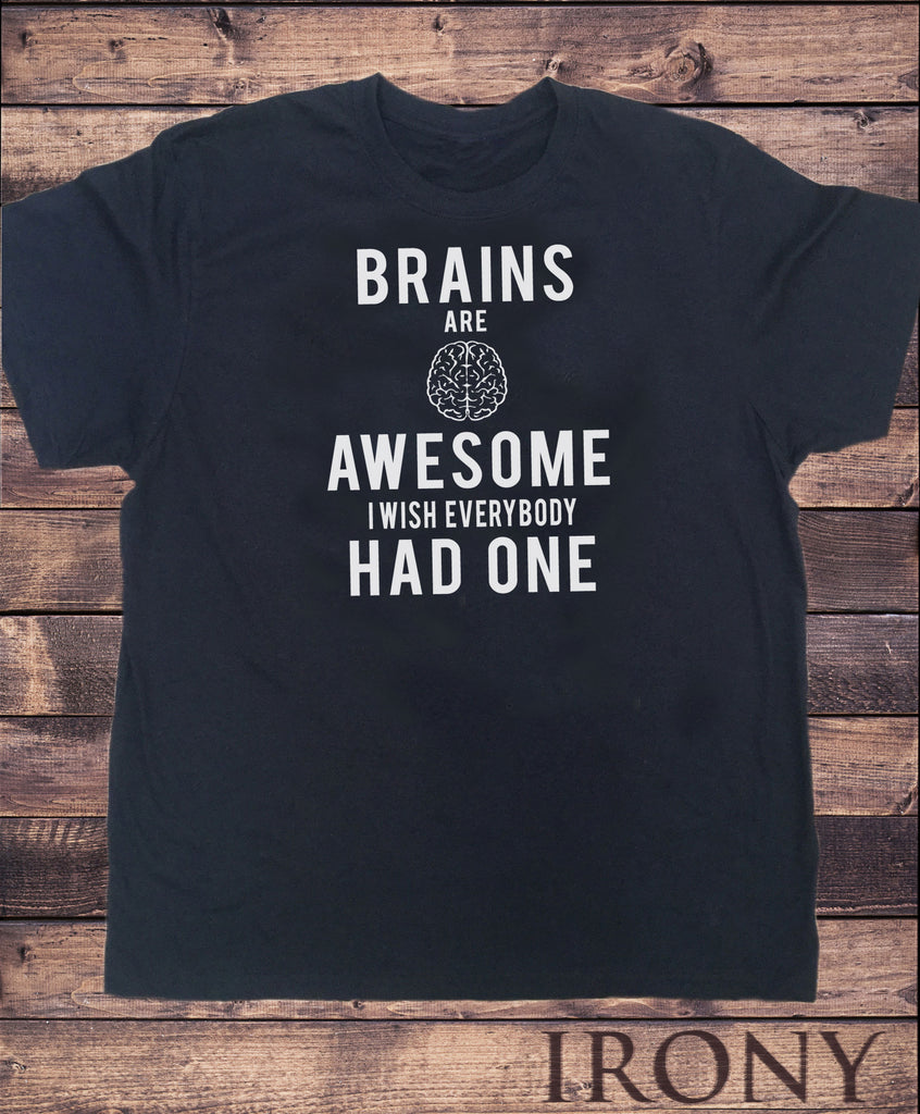 1c8453d54 ... Men's T-Shirt,Brains Are Awesome Wish Everybody Had One, Funny Slogan  Print ...
