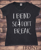 Women's T-Shirt 'I bend so don't break' Yoga Meditation India Print TS966
