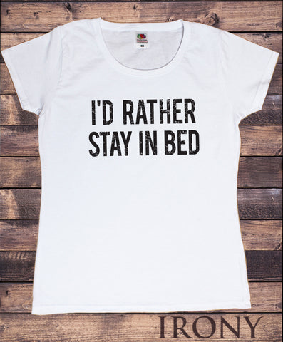 Women's T-Shirt I'd Rather Stay In Bed Funny Lazy Sunday Slogan Print TS973
