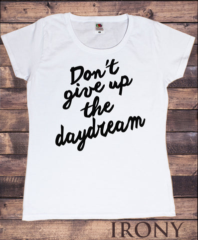 Irony T-shirt Women's T-Shirt Dont Give Up The Daydream- Slogan Text Print TS714