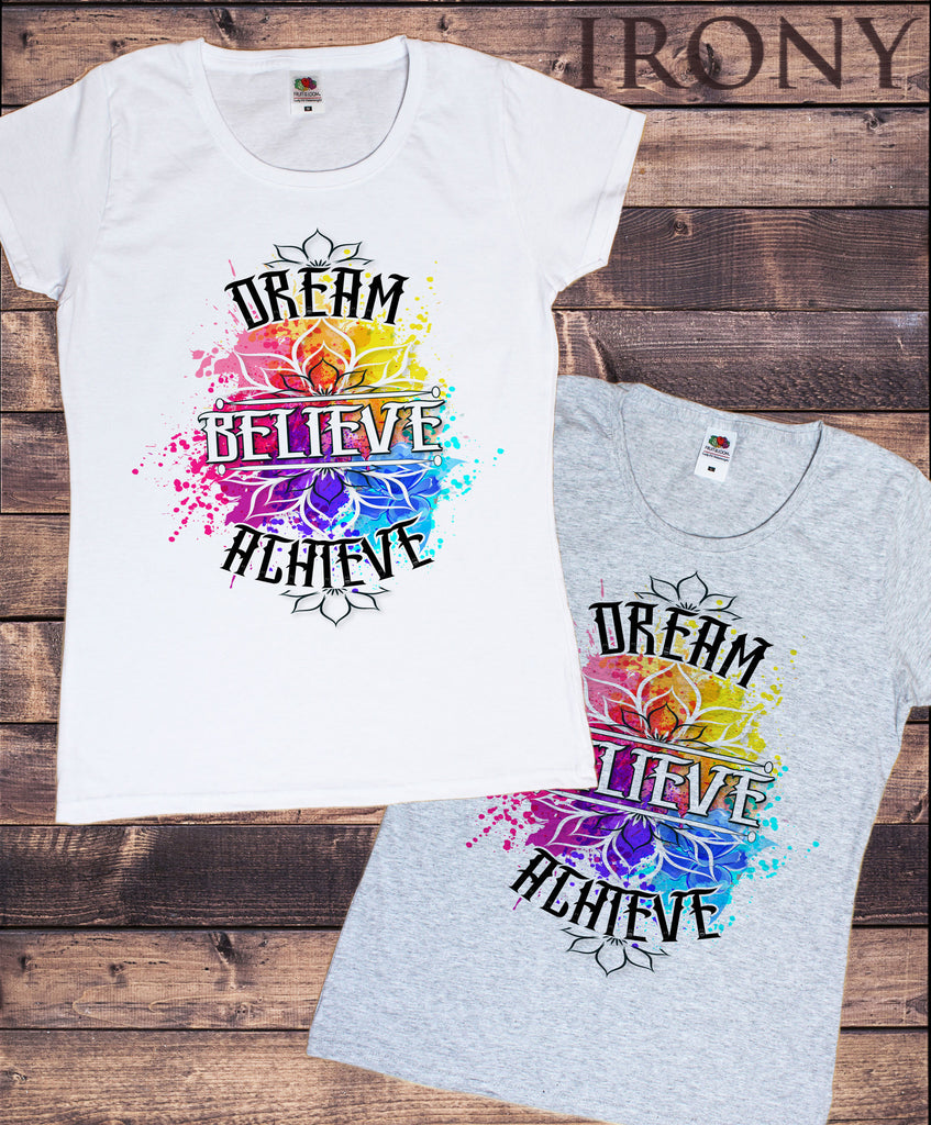 Irony T-shirt Women's T-shirt Dream, Believe, Achieve- Paint Splatter- Inspirational Flowery Print TS693