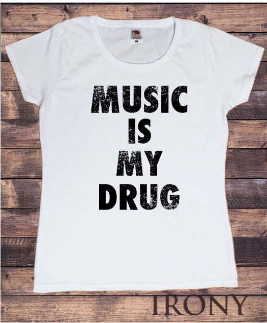 351f19a3 Irony T-shirt Women's White T-Shirt Music Is My Drug, Funny Design