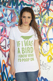 Irony T-shirt Women White T-Shirt With If I Was a Bird I Know Who I'd Poop On Funny T-Shirt