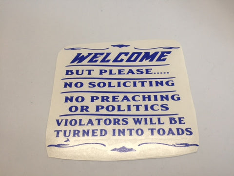 Decal - Welcome But Please... No Soliciting, No Preaching or Politics, Violators will be Turned Into Toads