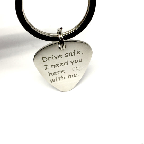Drive Safe I need you with me Keychain