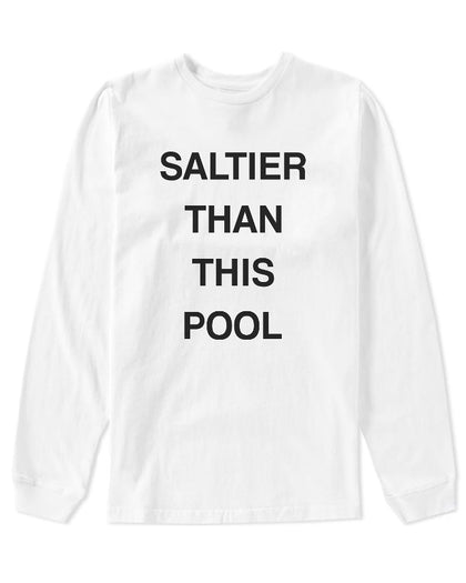 Saltier Than This Pool Long Sleeve