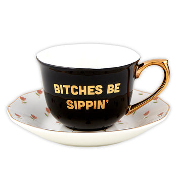 Tea Cup & Saucer Set - Bitches Be Sippin