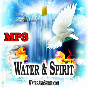 Water & Spirit Audio CD/MP3 (Digital Download) - Water and Spirit Born Again Bible Study -