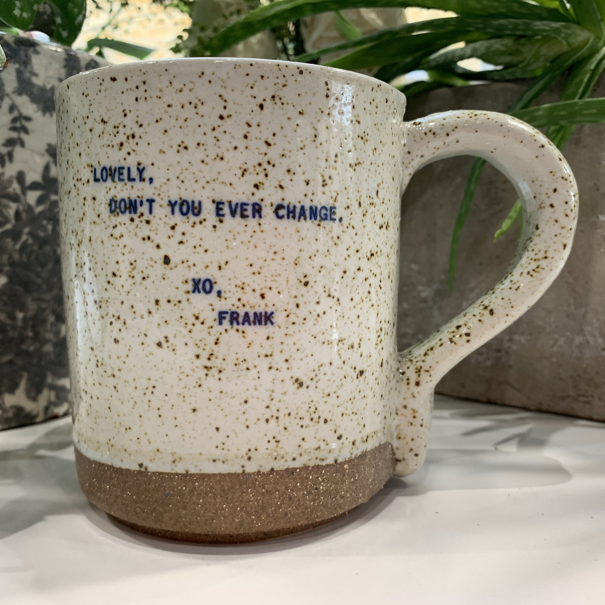 "XO Mug - Frank Quote:  ""Lovely, Don't You Ever Change"" - mylesfromhome.co.uk"