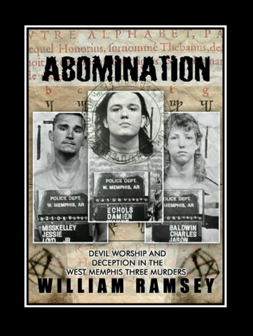 Abomination: Devil Worship and Deception in the West Memphis Three Murders