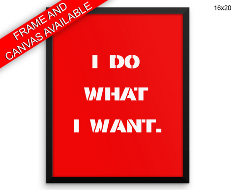 I Do What I Want Print, Beautiful Wall Art with Frame and Canvas options available  Decor