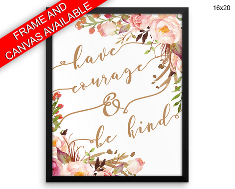 Have Courage And Be Kind Print, Beautiful Wall Art with Frame and Canvas options available  Decor