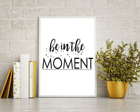 Wall Art Be In The Moment Digital Print Be In The Moment Poster Art Be In The Moment Wall Art Print Be In The Moment Typography Art Be In - Digital Download