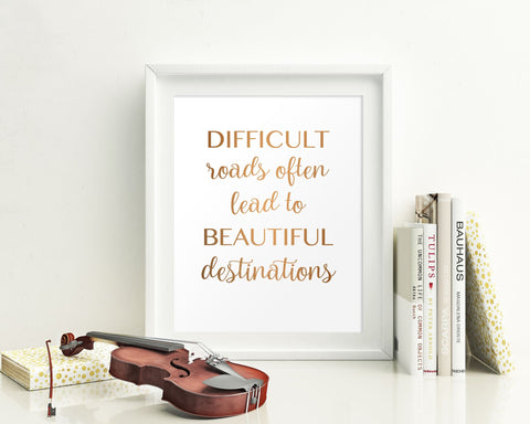 Wall Art Difficult Roads Often Lead To Beautiful Destinations Digital Print Difficult Roads Often Lead To Beautiful Destinations Poster Art - Digital Download
