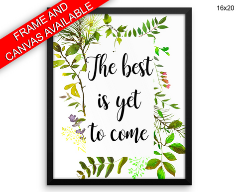 The Best Is Yet To Come Print, Beautiful Wall Art with Frame and Canvas options available  Decor