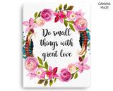 Do Small Things With Great Love Print, Beautiful Wall Art with Frame and Canvas options available