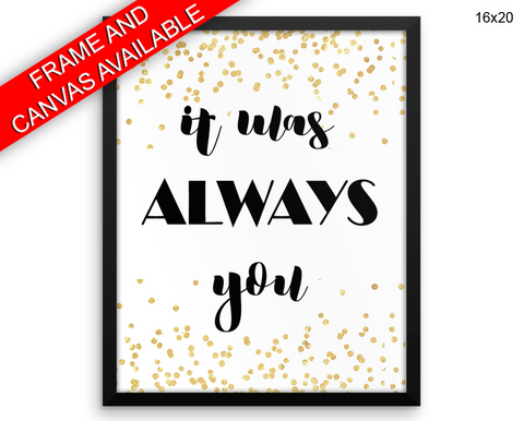It Was Always You Print, Beautiful Wall Art with Frame and Canvas options available Love Decor