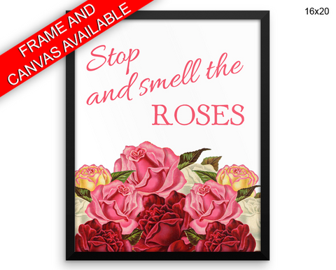 Stop And Smell The Roses Print, Beautiful Wall Art with Frame and Canvas options available Quote
