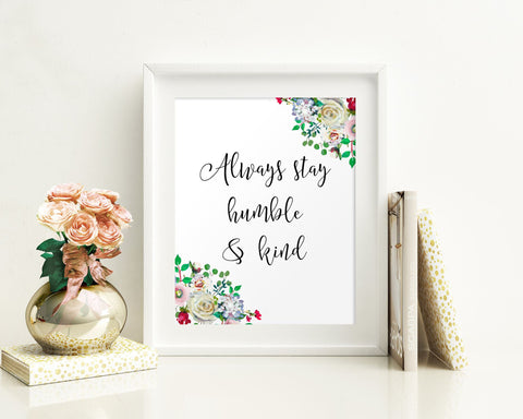 Wall Art Always Stay Humble And Kind Digital Print Always Stay Humble And Kind Poster Art Always Stay Humble And Kind Wall Art Print Always - Digital Download
